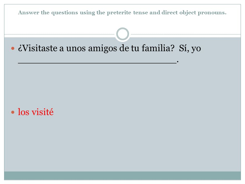 Answer the questions using the preterite tense and direct object pronouns.
