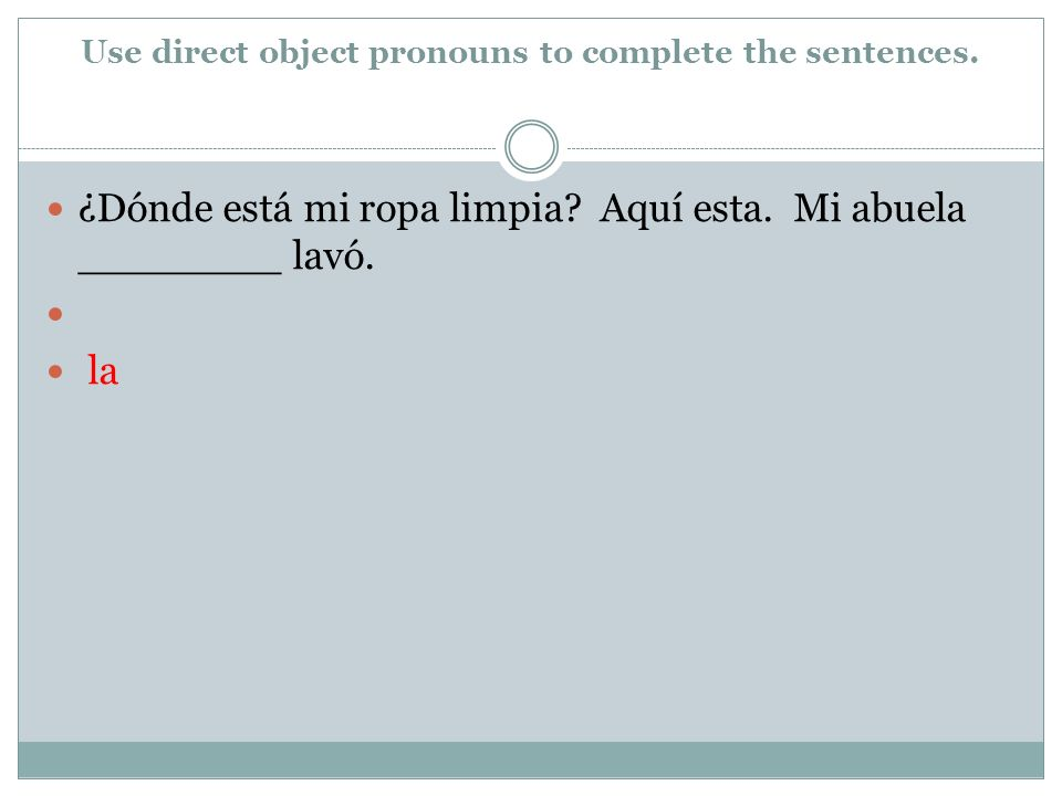 Use direct object pronouns to complete the sentences.
