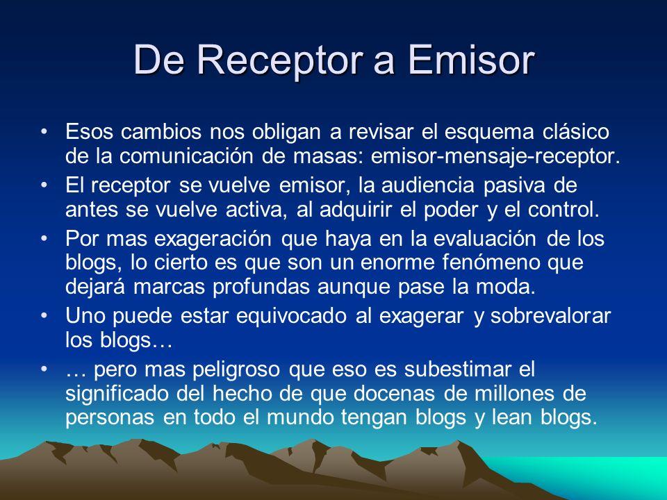 De Receptor a Emisor Esos cambios nos obligan a revisar el esquema clásico de la comunicación de masas: emisor-mensaje-receptor.