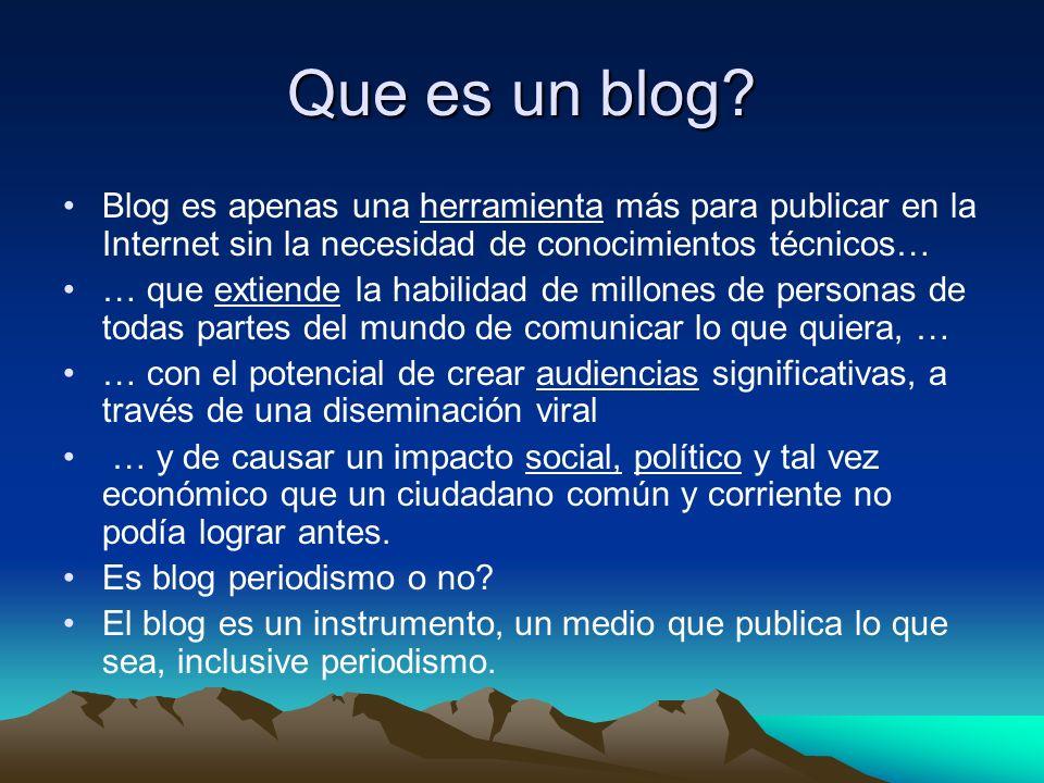 Que es un blog Blog es apenas una herramienta más para publicar en la Internet sin la necesidad de conocimientos técnicos…