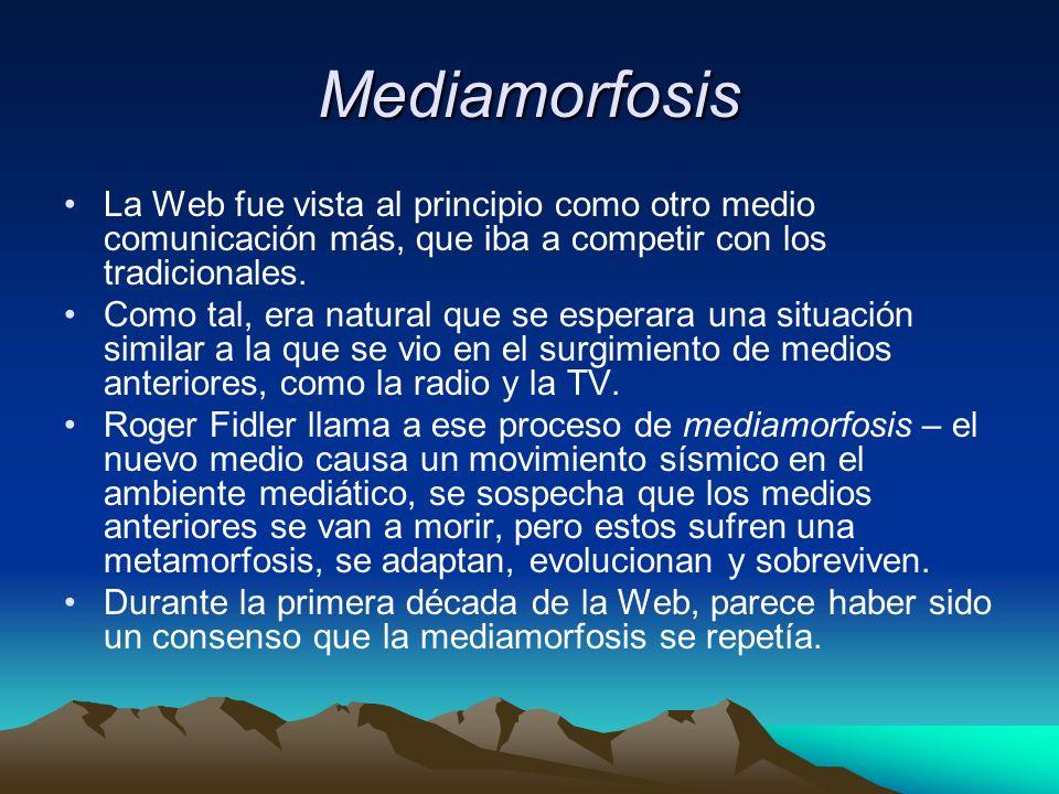 Mediamorfosis La Web fue vista al principio como otro medio comunicación más, que iba a competir con los tradicionales.