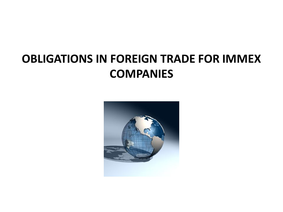 OBLIGATIONS IN FOREIGN TRADE FOR IMMEX COMPANIES