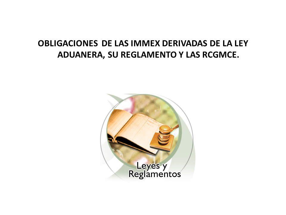 OBLIGACIONES DE LAS IMMEX DERIVADAS DE LA LEY ADUANERA, SU REGLAMENTO Y LAS RCGMCE.