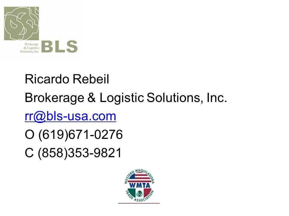 Ricardo Rebeil Brokerage & Logistic Solutions, Inc. rr@bls-usa.com O (619)671-0276 C (858)353-9821