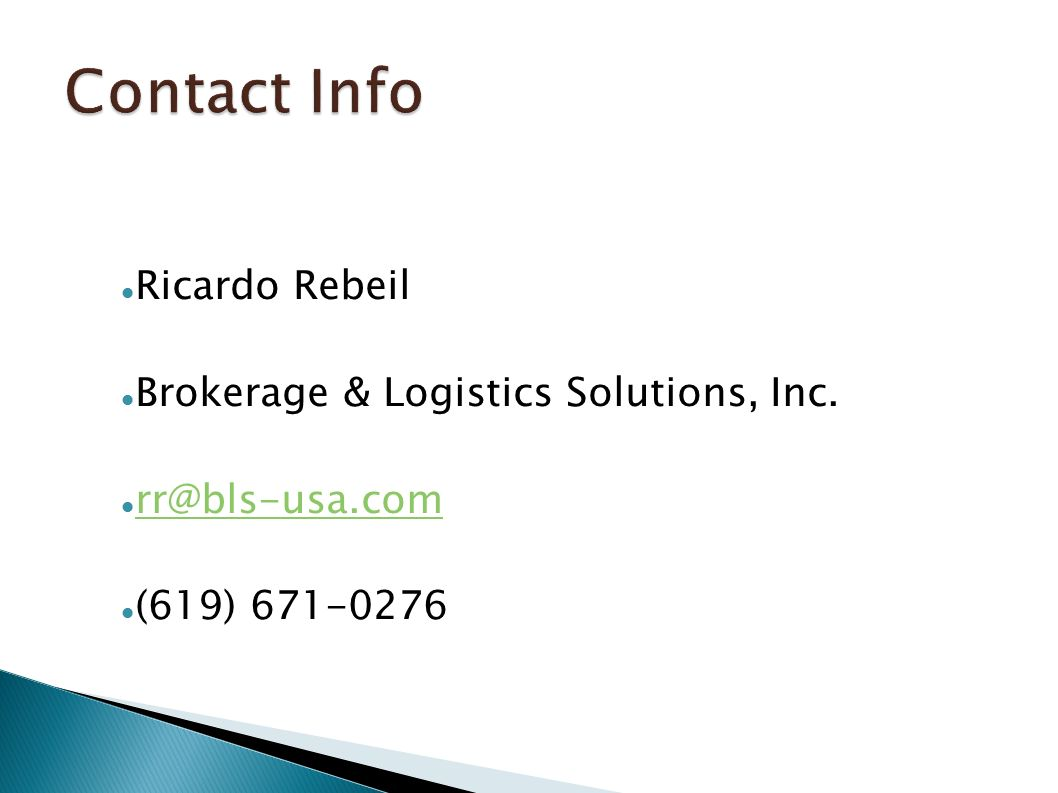 Contact Info Ricardo Rebeil Brokerage & Logistics Solutions, Inc. rr@bls-usa.com (619) 671-0276