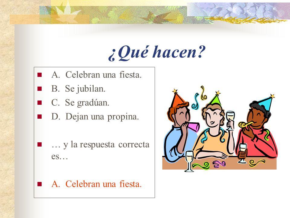 ¿Qué hacen A. Celebran una fiesta. B. Se jubilan. C. Se gradúan.