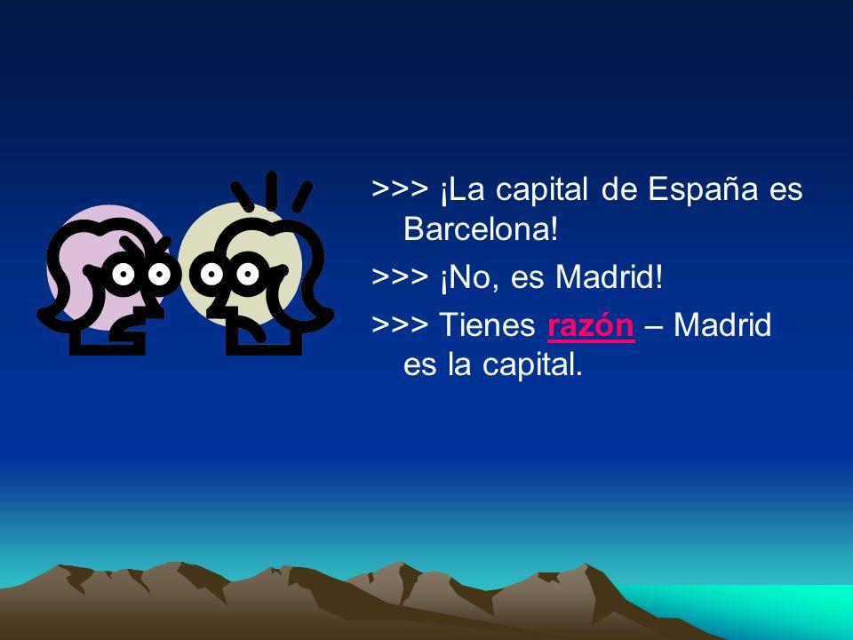 >>> ¡La capital de España es Barcelona!