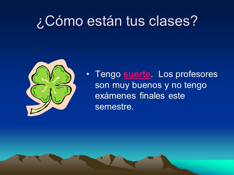 ¿Cómo están tus clases. Tengo suerte.