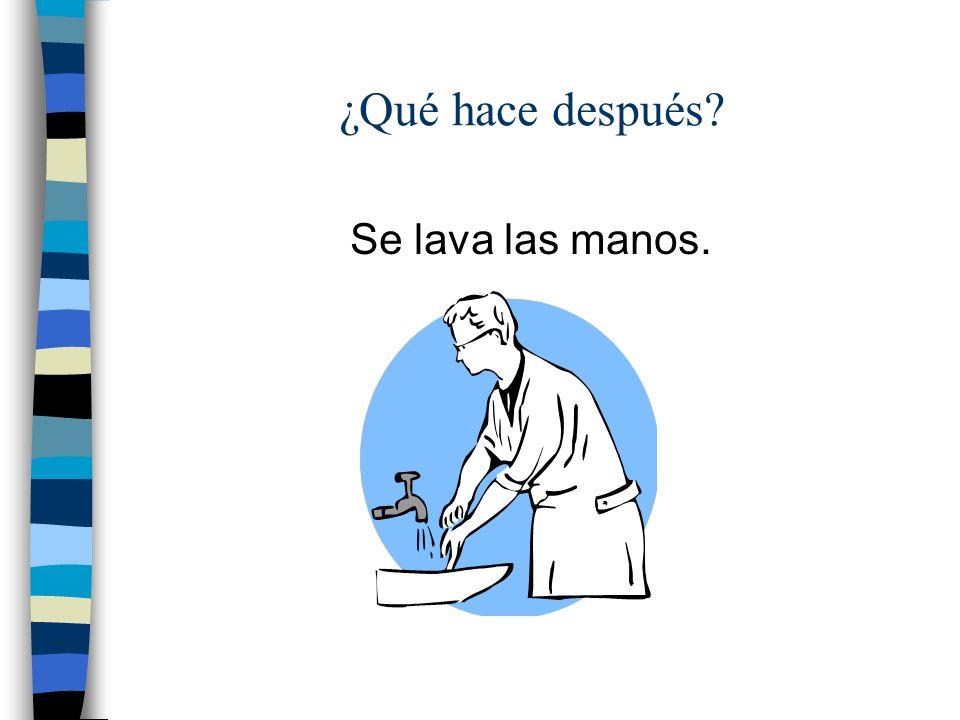¿Qué hace después Se lava las manos.