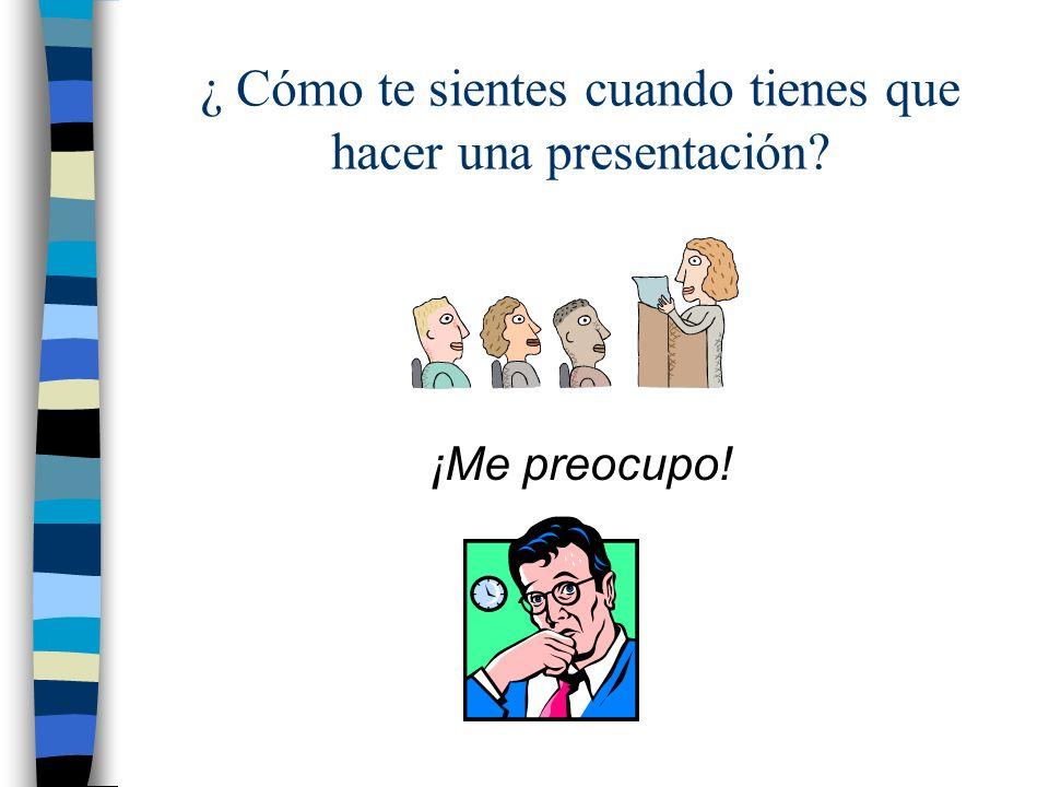¿ Cómo te sientes cuando tienes que hacer una presentación