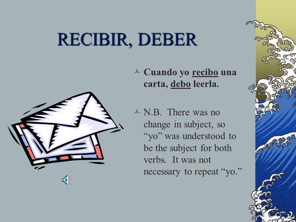 RECIBIR, DEBER Cuando yo recibo una carta, debo leerla.