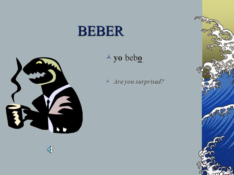 BEBER yo bebo Are you surprised