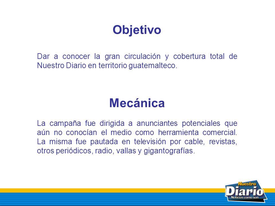 Objetivo Dar a conocer la gran circulación y cobertura total de Nuestro Diario en territorio guatemalteco.
