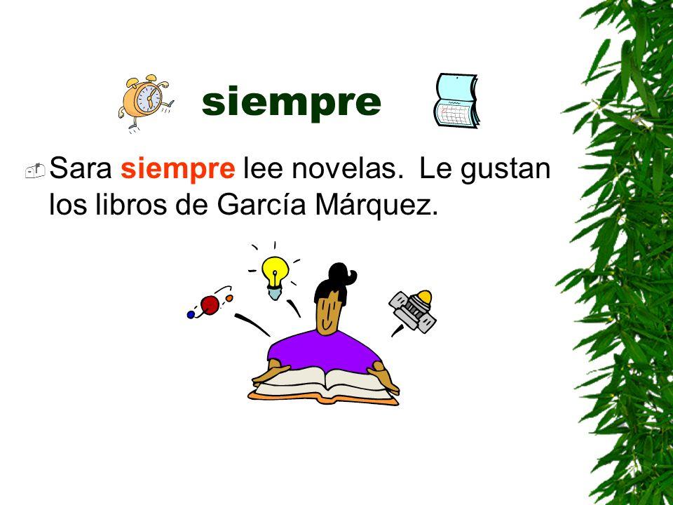 siempre Sara siempre lee novelas. Le gustan los libros de García Márquez.