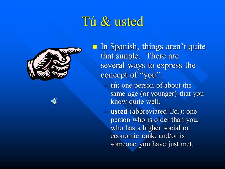 Tú & usted In Spanish, things aren't quite that simple. There are several ways to express the concept of you :