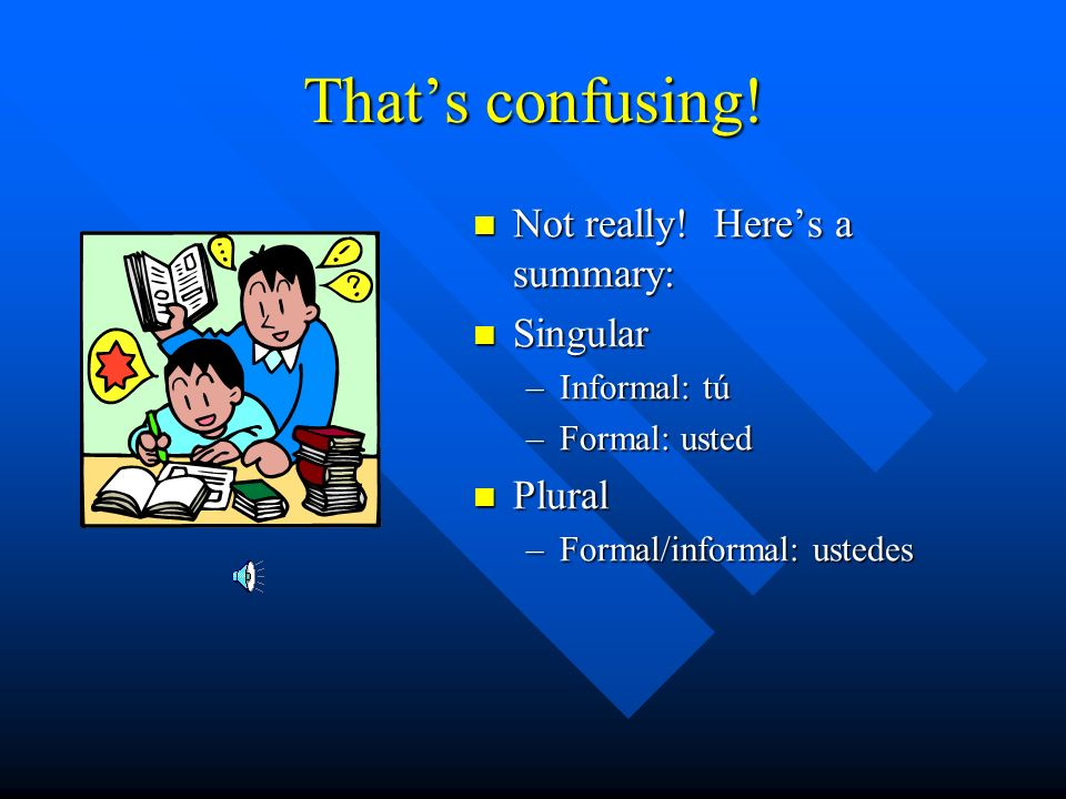 That's confusing! Not really! Here's a summary: Singular Plural