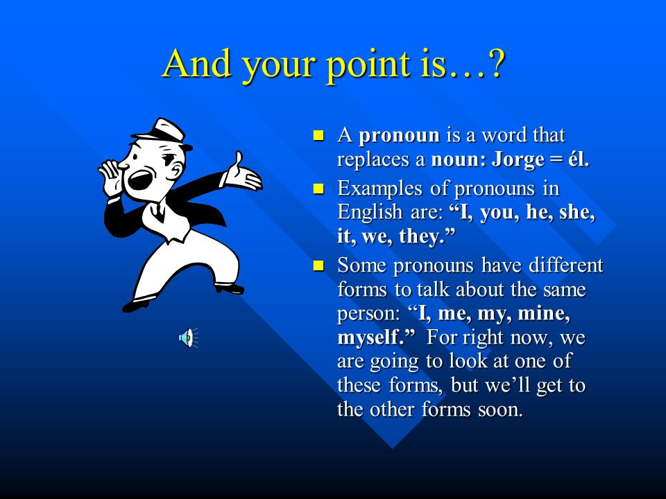 And your point is… A pronoun is a word that replaces a noun: Jorge = él. Examples of pronouns in English are: I, you, he, she, it, we, they.