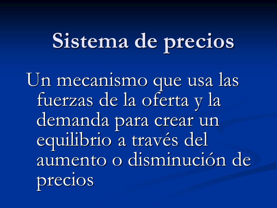 Sistema de precios Un mecanismo que usa las fuerzas de la oferta y la demanda para crear un equilibrio a través del aumento o disminución de precios.