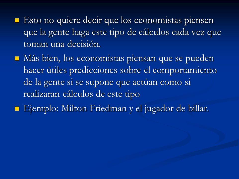 Esto no quiere decir que los economistas piensen que la gente haga este tipo de cálculos cada vez que toman una decisión.