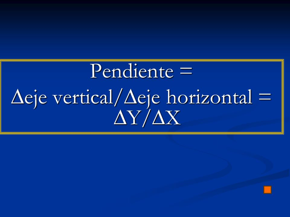 eje vertical/eje horizontal = Y/X