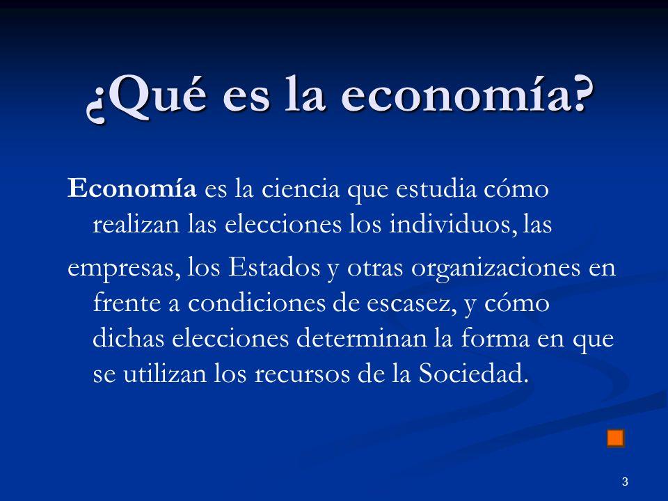 ¿Qué es la economía Economía es la ciencia que estudia cómo realizan las elecciones los individuos, las.