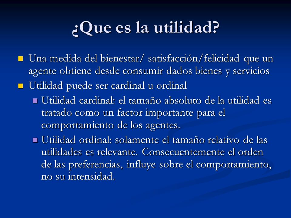¿Que es la utilidad Una medida del bienestar/ satisfacción/felicidad que un agente obtiene desde consumir dados bienes y servicios.