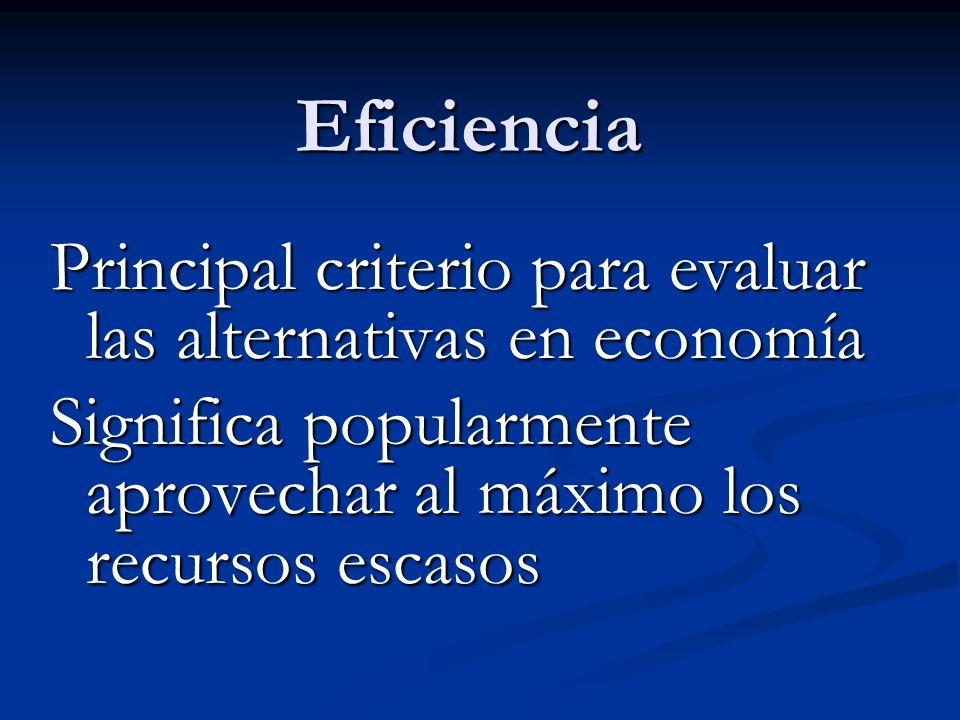 Eficiencia Principal criterio para evaluar las alternativas en economía.