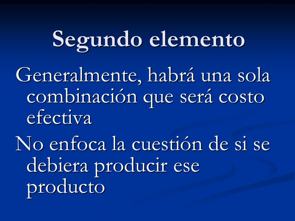 Segundo elemento Generalmente, habrá una sola combinación que será costo efectiva.