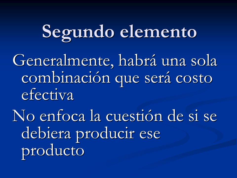 Segundo elementoGeneralmente, habrá una sola combinación que será costo efectiva.