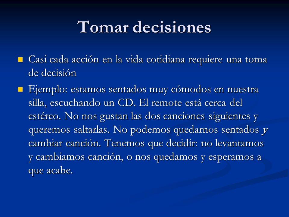 Tomar decisiones Casi cada acción en la vida cotidiana requiere una toma de decisión.
