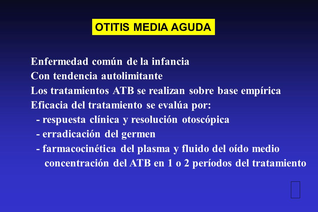 OTITIS MEDIA AGUDA Enfermedad común de la infancia. Con tendencia autolimitante. Los tratamientos ATB se realizan sobre base empírica.