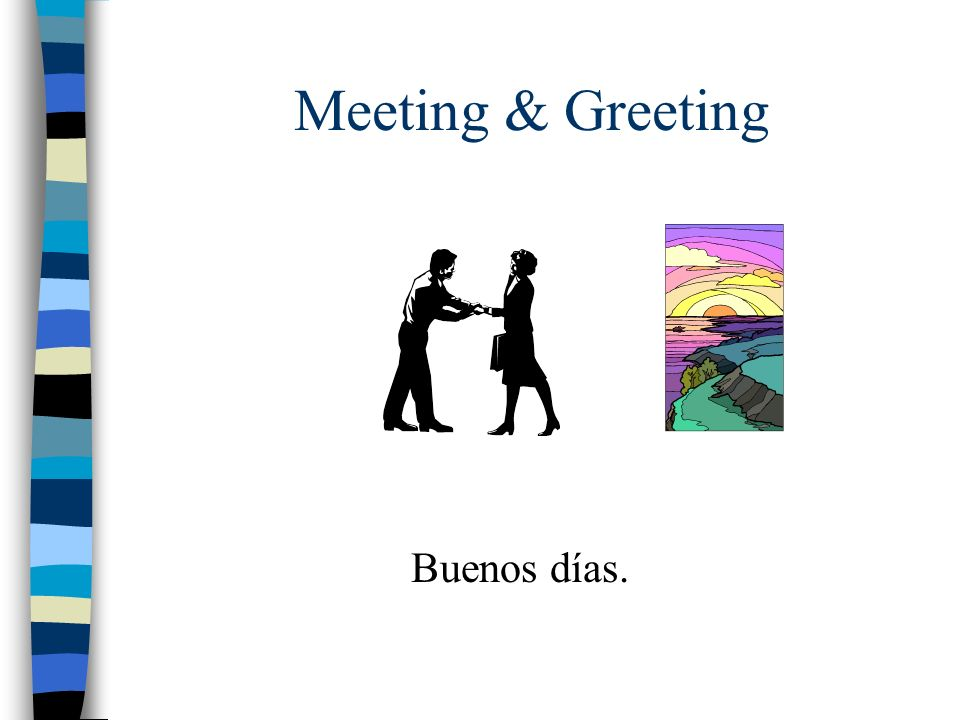 Meeting & Greeting Buenos días.