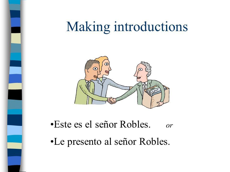 Making introductions Este es el señor Robles. or