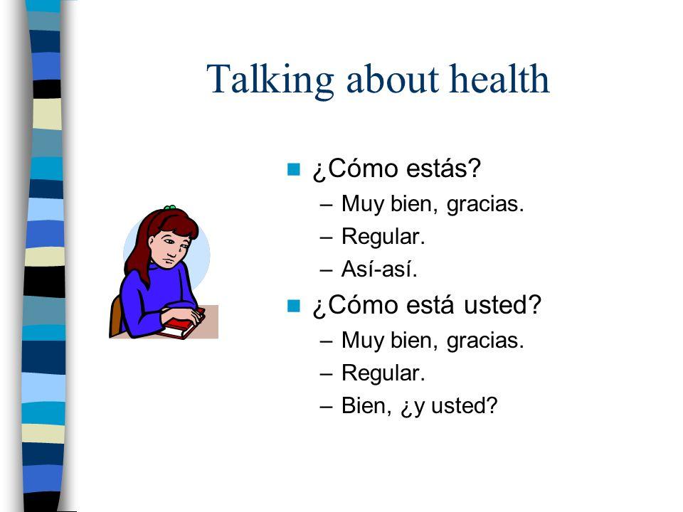 Talking about health ¿Cómo estás ¿Cómo está usted Muy bien, gracias.