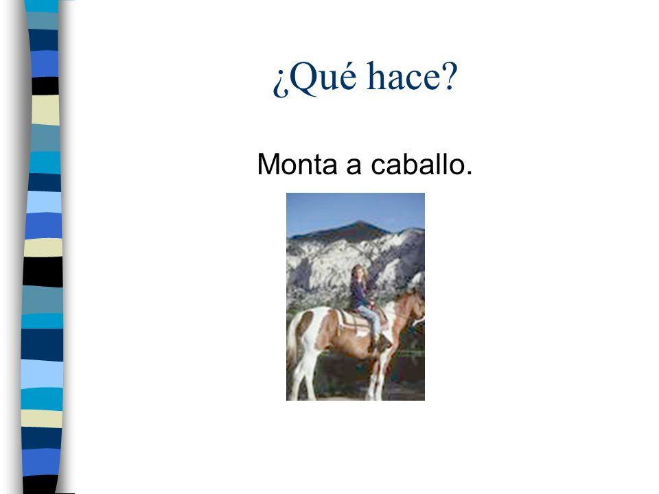 ¿Qué hace Monta a caballo.