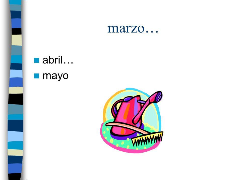 marzo… abril… mayo