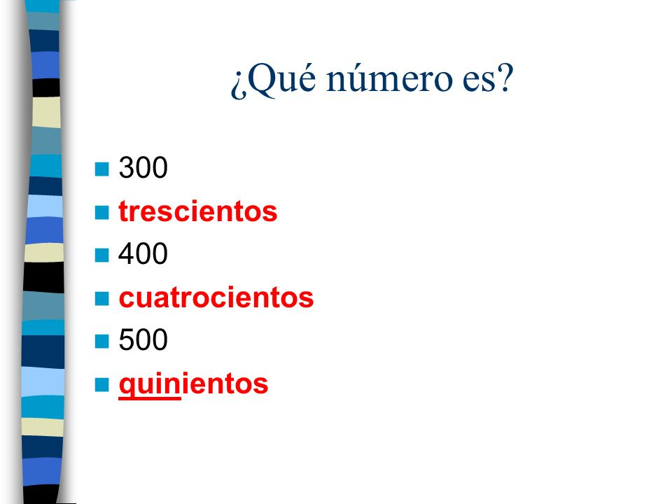 ¿Qué número es 300 trescientos 400 cuatrocientos 500 quinientos