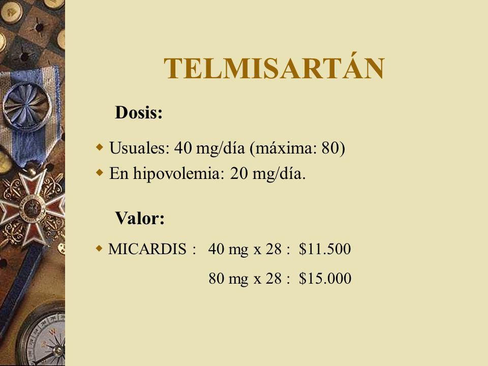 TELMISARTÁN Dosis: Valor: Usuales: 40 mg/día (máxima: 80)