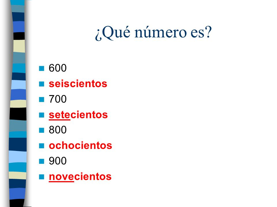 ¿Qué número es 600 seiscientos 700 setecientos 800 ochocientos 900