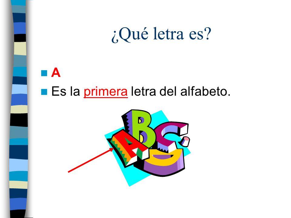 ¿Qué letra es A Es la primera letra del alfabeto.