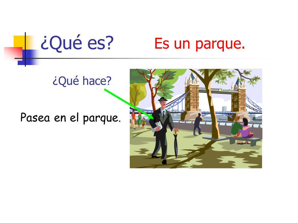 ¿Qué es Es un parque. ¿Qué hace Pasea en el parque.