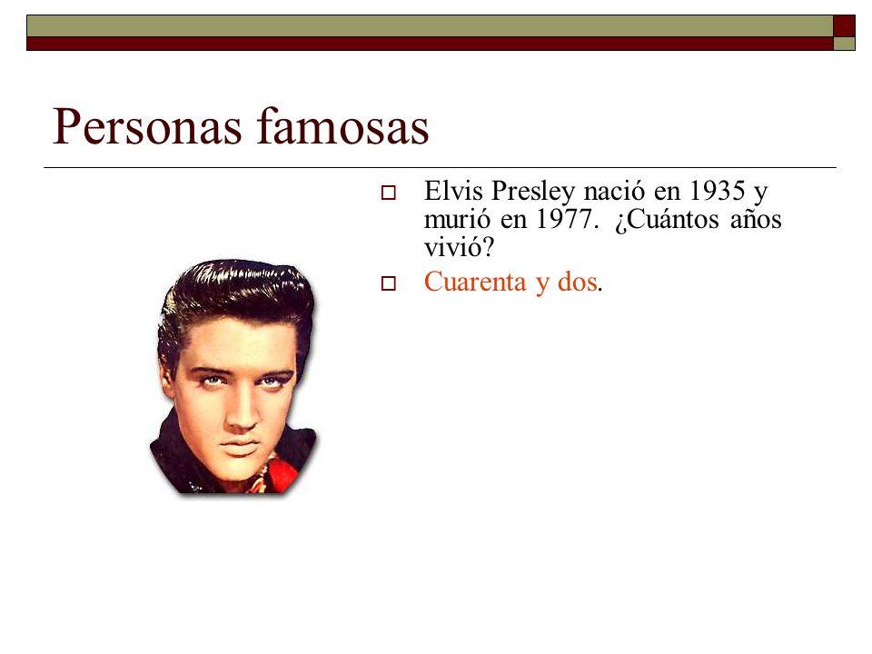 Personas famosas Elvis Presley nació en 1935 y murió en 1977. ¿Cuántos años vivió Cuarenta y dos.