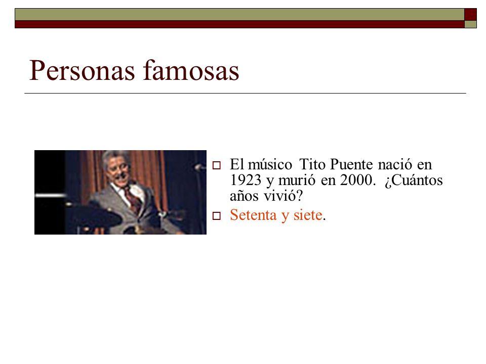 Personas famosas El músico Tito Puente nació en 1923 y murió en 2000.