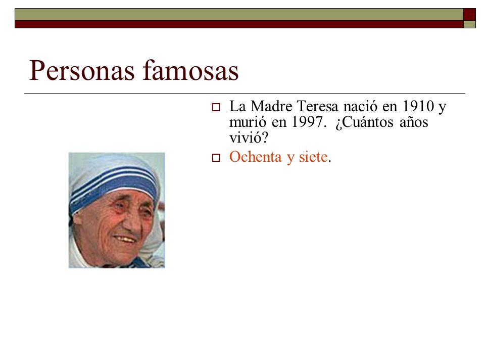 Personas famosas La Madre Teresa nació en 1910 y murió en 1997.