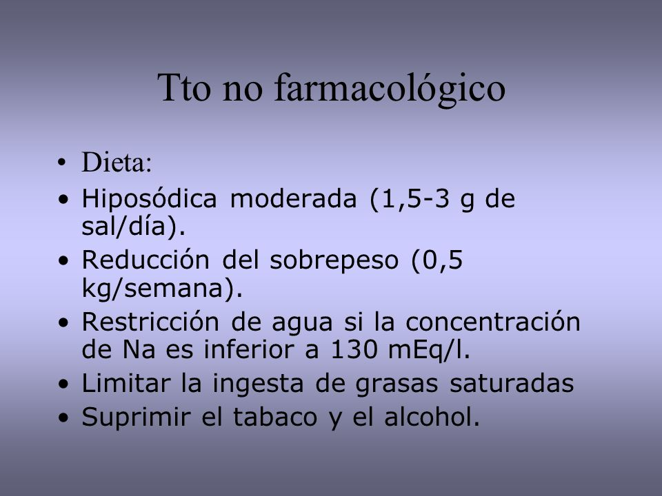 Tto no farmacológico Dieta: Hiposódica moderada (1,5-3 g de sal/día).