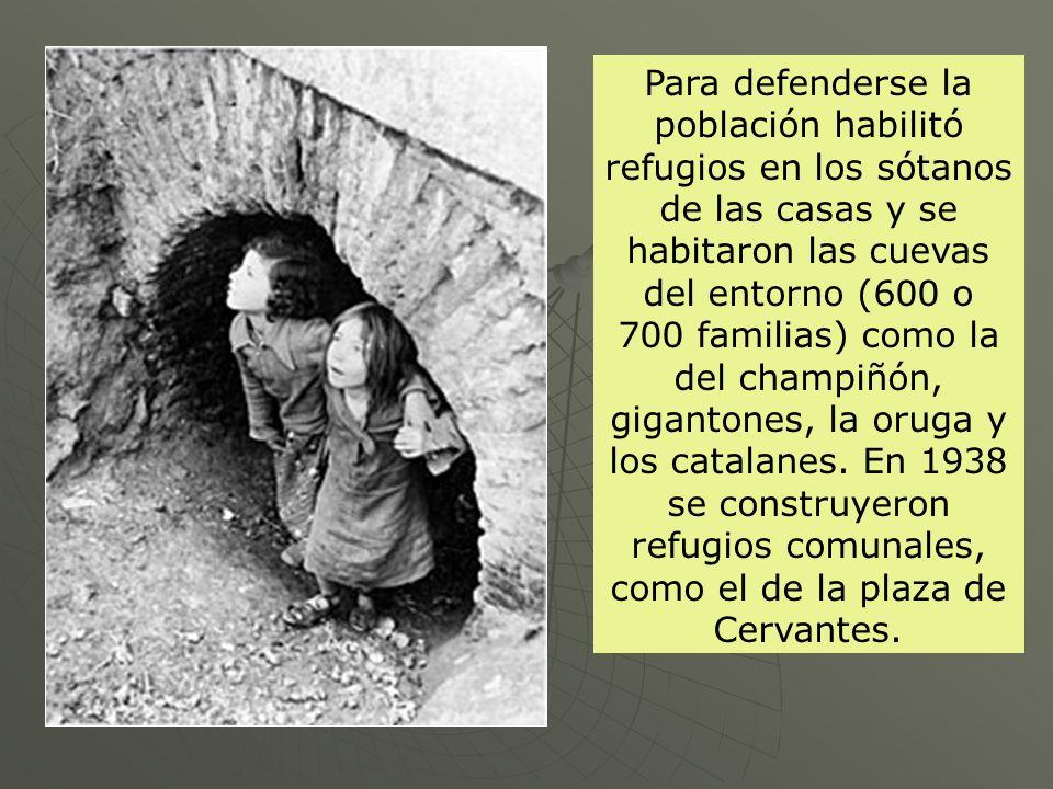 Para defenderse la población habilitó refugios en los sótanos de las casas y se habitaron las cuevas del entorno (600 o 700 familias) como la del champiñón, gigantones, la oruga y los catalanes.