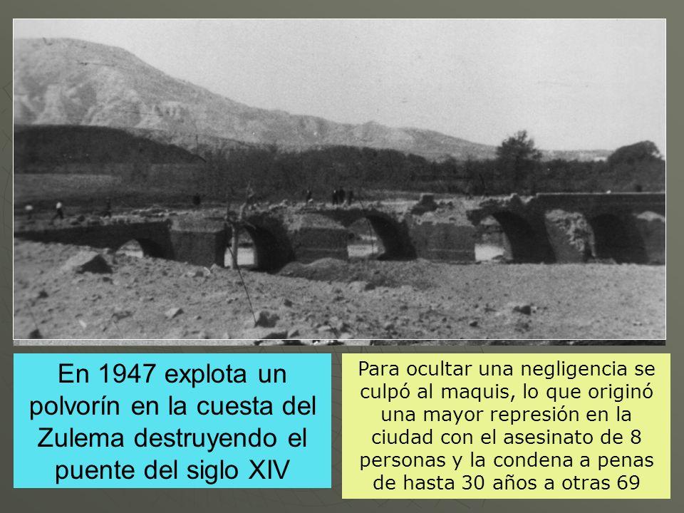 En 1947 explota un polvorín en la cuesta del Zulema destruyendo el puente del siglo XIV