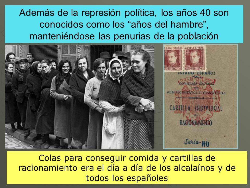 Además de la represión política, los años 40 son conocidos como los años del hambre , manteniéndose las penurias de la población