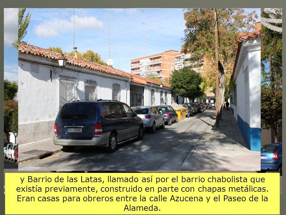 y Barrio de las Latas, llamado así por el barrio chabolista que existía previamente, construido en parte con chapas metálicas.