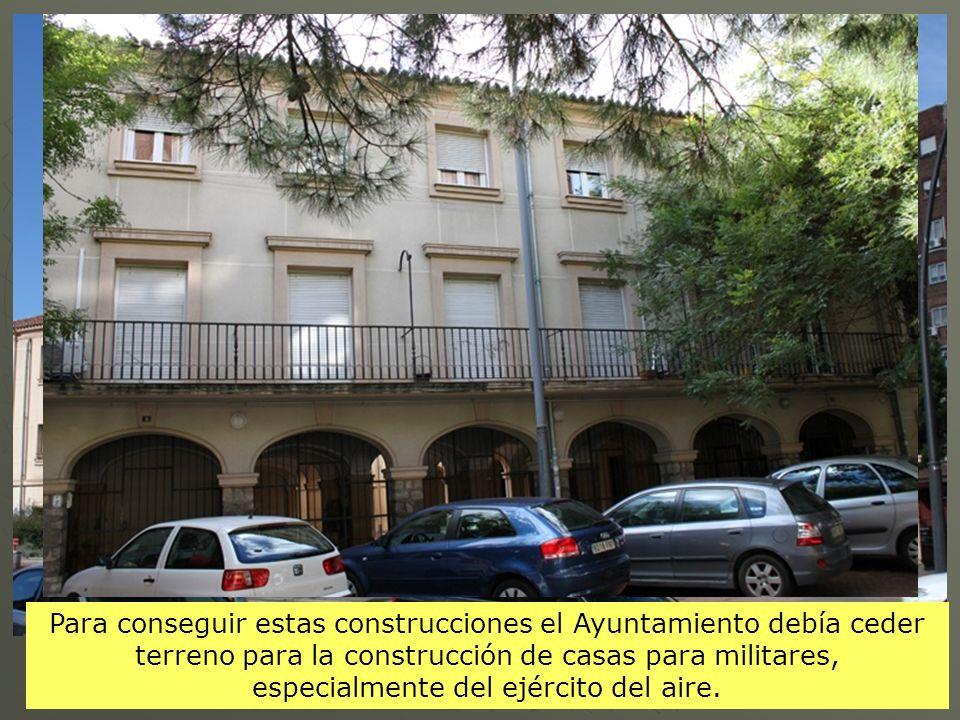 Para conseguir estas construcciones el Ayuntamiento debía ceder terreno para la construcción de casas para militares, especialmente del ejército del aire.